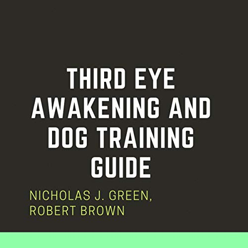 Couverture de Third Eye Awakening and Dog Training Guide