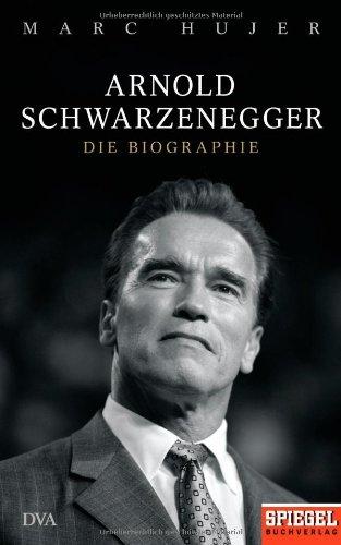 Arnold Schwarzenegger - Die Biographie