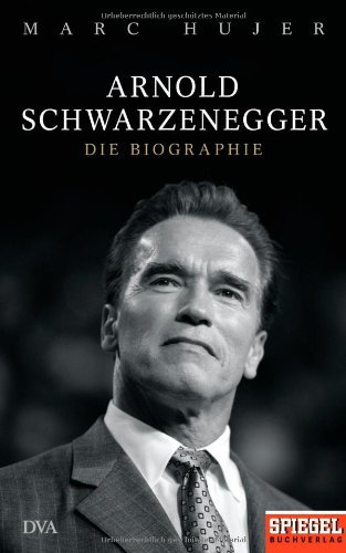 Hujer Marc, Arnold Schwarzenegger. Die Biographie.