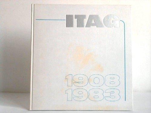 ITAG. 70 Jahre in Celle, 75 Jahre Bohrunternehmen. 100. Wiederkehr des Geburtstags des Gründers Hermann von Rautenkranz. 1908-1983