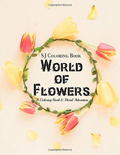World of Flowers: A Coloring Book and Floral Adventure (Perfect Gift for Adult & Women)