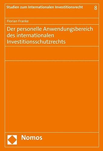 Der personelle Anwendungsbereich des internationalen Investitionsschutzrechts (Studien zum Internationalen Investitionsrecht)