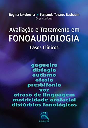Avaliação e Tratamento em Fonoaudiologia: Casos Clínicos