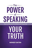 The Power of Speaking Your Truth: How to Become Confident and Assertive