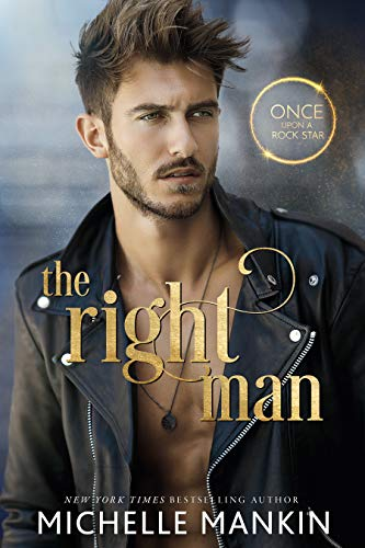 The Right Man: A Modern-Day Retelling of Cinderella (Once Upon A Rock Star Book 1)