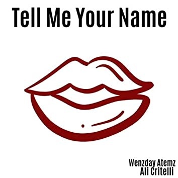 Tell Me Your Name (feat. Wenzday Atemz)