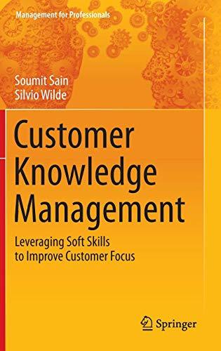 Customer Knowledge Management: Leveraging Soft Skills to Improve Customer Focus (Management for Professionals)