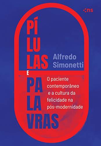 Pílulas e Palavras: O paciente contemporâneo e a cultura da felicidade na pós-modernidade