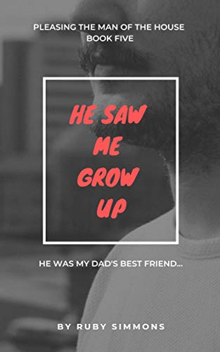 He Saw Me Grow Up Younger Woman Older Man Pleasing The Man Of The House Book 5 Kindle Edition By Simmons Ruby Literature Fiction Kindle Ebooks Amazon Com