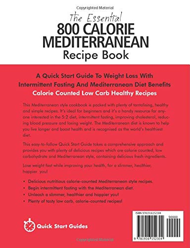 The Essential 800 Calorie Mediterranean Recipe Book: A Quick Start Guide To Weight Loss With Intermittent Fasting And Mediterranean Diet Benefits. Calorie Counted Low Carb Healthy Recipes