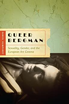 Queer Bergman: Sexuality, Gender, and the European Art Cinema by [Daniel Humphrey]