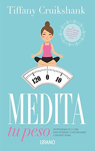 Medita tu peso: Un programa de 21 días para optimizar tu metabolismo y sentirte genial (Nutrición y dietética)