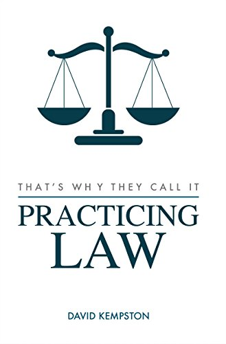 That's Why They Call It Practicing Law