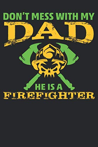 Don't Mess With My Dad He Is A Firefighter: Blank Lined Notebook, Journal, Organizer, Diary, Composition Notebook, Gifts for Firefighter