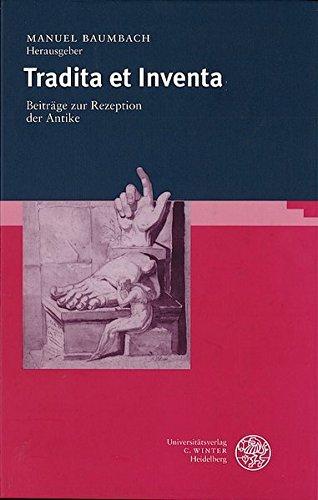 Tradita et Inventa: Beiträge zur Rezeption der Antike (Bibliothek der klassischen Altertumswissenschaften, Band 106)