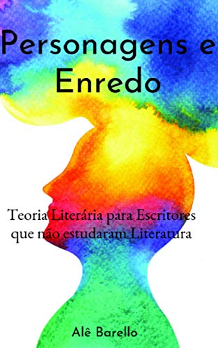 Personagens e Enredo: Como Escrever um Livro se você não estudou Literatura (Escritor de Sucesso) eBook Kindle