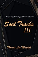 Soul Tracks 3: A Life-long Anthology of Personal Poems