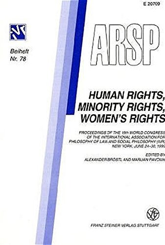 Human Rights, Minority Rights, Women's Rights: Proceedings of the 19th World Congress of the International Association for Philosophy of Law and ... Und Sozialphilosophie - Beihefte, Band 78)