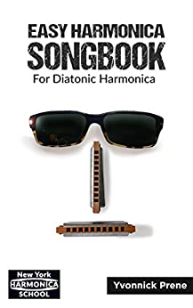 Easy Harmonica Songbook for Diatonic Harmonica: Over 60 Audio Examples | Lyrics and Tabs by [Yvonnick Prene]