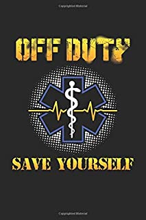 Off Duty Save Yourself: EMS Paramedic. Graph Paper Composition Notebook to Take Notes at Work. Grid, Squared, Quad Ruled. Bullet Point Diary, To-Do-List or Journal For Men and Women.