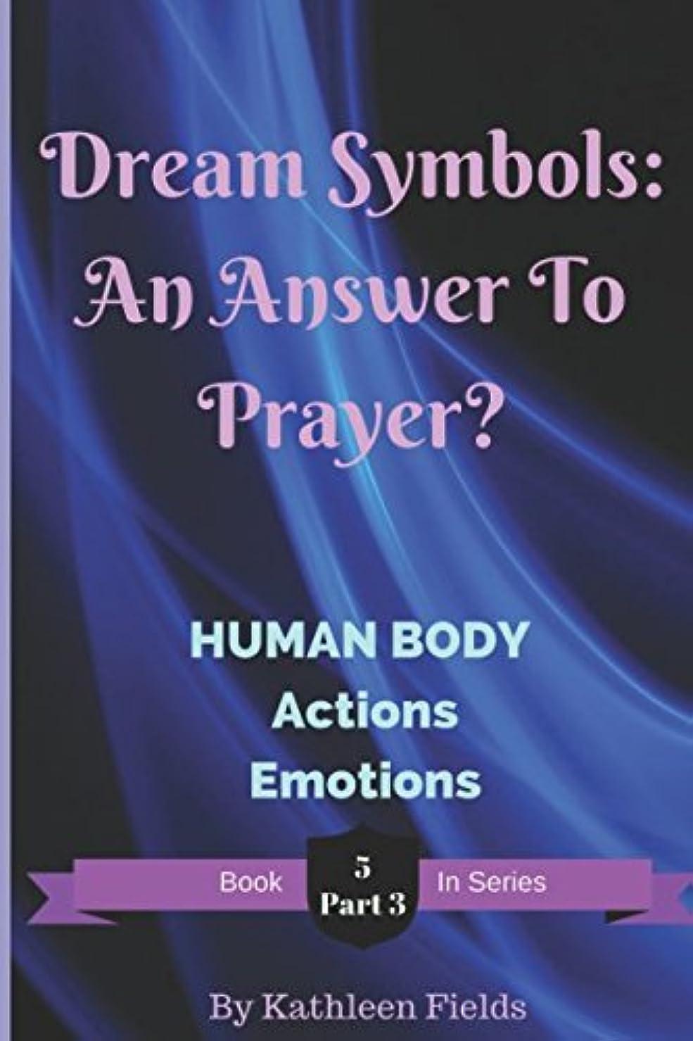 始まり最大好ましいDream Symbols: An Answer to Prayer? Human Body - Part 3: Volume 5 - Part 3 - Human Body - Actions and Emotions