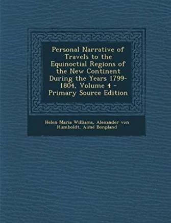 [(Personal Narrative of Travels to the Equinoctial Regions of the New Continent During the Years 1799-1804, Volume 4)] [By (author) Helen Maria Williams ] published on (January, 2014)