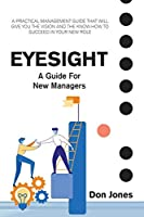 Eyesight: A Practical Management Guide for New Leaders