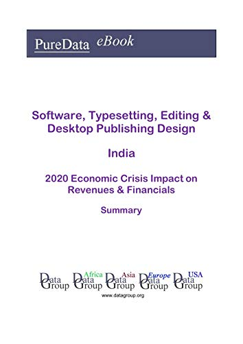 Software, Typesetting, Editing & Desktop Publishing Design India Summary: 2020 Economic Crisis Impact on Revenues & Financials (English Edition)