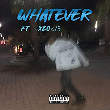 Whatever (feat. -XLO</3)