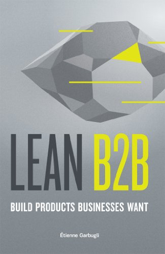 Lean B2B: Build Products Businesses Want (Customer Development & Lean Startup in B2B) (English Edition)