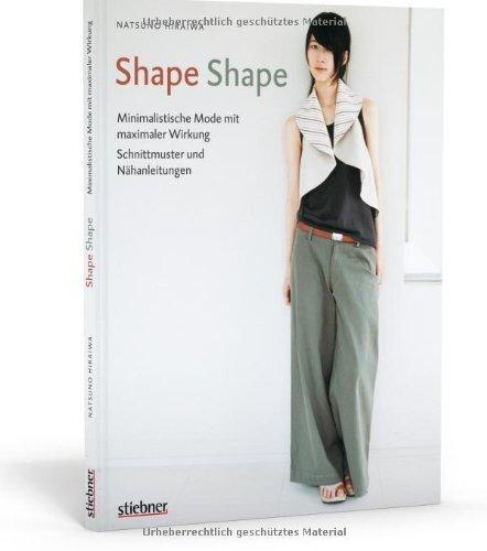 Shape Shape - Minimalistische Mode mit maximaler Wirkung - Schnittmuster und Nähanleitungen by Natsuno Hiraiwa(16. März 2015)