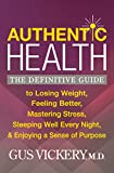 Authentic Health: The Definitive Guide to Losing Weight, Feeling Better, Mastering Stress, Sleeping Well Every Night, & Enjoying a Sense of Purpose