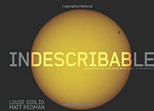 Indescribable: Encountering the Glory of God in the Beauty of the Universe