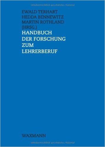 Handbuch der Forschung zum Lehrerberuf von Ewald Terhart (Herausgeber),,Hedda Bennewitz (Herausgeber),,Martin Rothland (Herausgeber) ( 1. Januar 2011 )