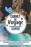 Carnet de Voyage Corse: Journal de bord pour préparer et réussir votre voyage | Cahier pour organiser planifier votre voyage et noter vos souvenirs| Cadeau pour Noel ou Anniversaire