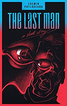The Last Man: A Short Story by [Cosmin Patlageanu]