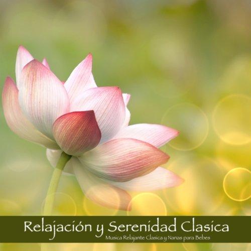Relajación y Serenidad Clasica - Musica Relajante Clasica y Nanas para Bebes