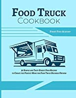 Food Truck Cookbook: 50 Simple and Tasty Street Food Recipes to Create the Perfect Menu for Food Truck Business Owners (Food Truck Recipes)