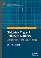 Ethiopian Migrant Domestic Workers: Migrant Agency and Social Change (Mobility & Politics)