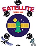 Satellite Coloring Book: A relaxing Coloring Activity Book for Boys and Girls, Teens, Beginners, Toddler/ Preschooler and Kids | Ages: 4-8