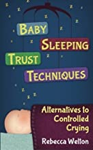Baby Sleeping Trust Techniques - Alternatives to Controlled Crying Paperback May 3, 2013