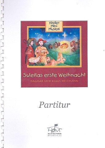Suleilas erste Weihnacht : für Soli, Darsteller, Kinderchor und Klavier (Instrumente ad lib) Partitur mit Aufführungshinweisen