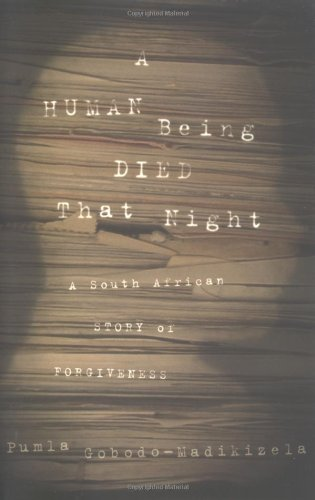 A Human Being Died That Night: A South African Story of Forgiveness