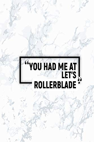 You Had Me At Let's Rollerblade: Matte Softcover Paperback Notebook 6 inch by 9 inch Journal With 120 Blank Lined Pages