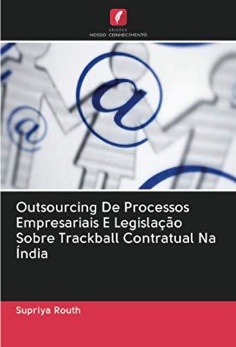 Outsourcing De Processos Empresariais E Legislação Sobre Trackball Contratual Na Índia
