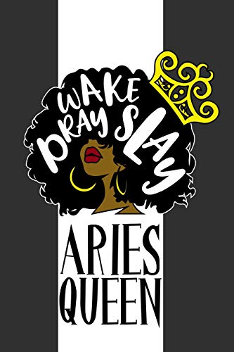Aries Queen Wake Pray Slay: 6 x 9 Notebook for Aries Zodiac Black Queens 125 Lined Pages