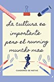 LA EDUCACION ES IMPORTANTE PERO EL RUNNING MUNCHO MAS: CUADERNO DE NOTAS | Diario, Apuntes o Agenda | Regalo Original y Divertido para Amantes del Running.