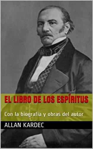 El libro de los espíritus: Con la biografía y obras del autor