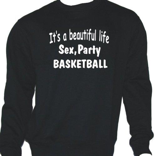 It's a Beautiful Life - Sex, Party, Basketball; Sweatshirt schwarz, Gr. S