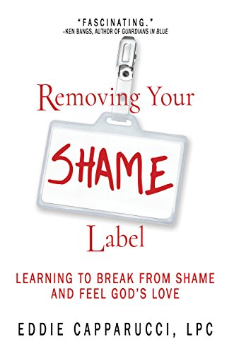 Removing Your Shame Label: Learning to Break From Shame and Feel God's Love by [Eddie  Capparucci LPC]